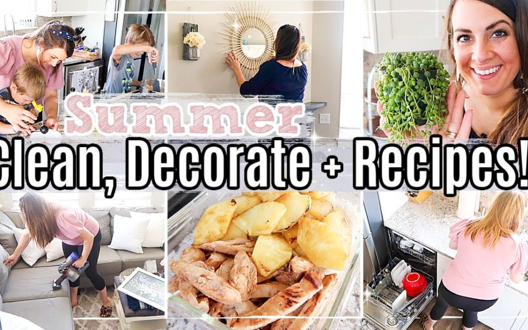 SUMMER CLEAN & DECORATE WITH ME 2020 :: HOMEMAKING INSPIRATION with EASY RECIPES
