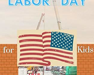Happy Labor Day for Kids: A Brief History Book for Children which encourages kids to celebrate and enjoy Labor Day