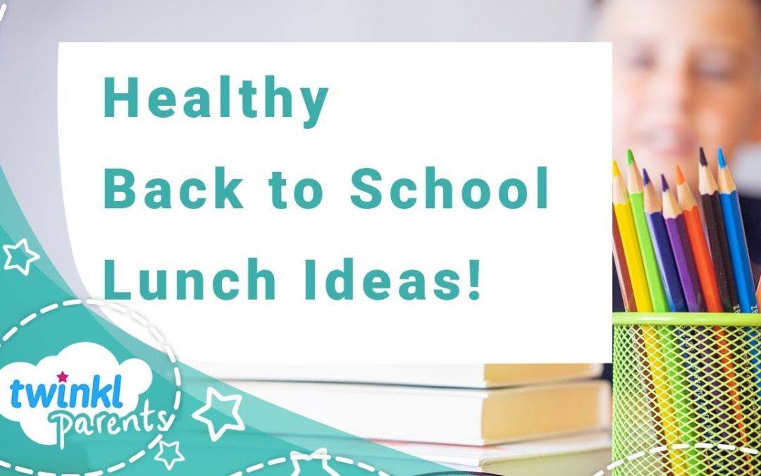 Healthy Back to School Lunch Ideas and Recipes for Parents