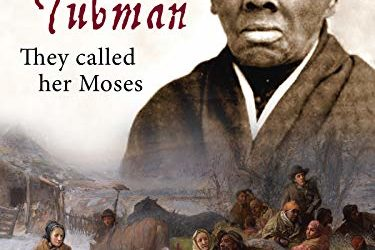Harriet Tubman – They Called Her Moses